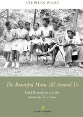 The Beautiful Music All Around UsField Recordings and the American Experience