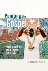 Painting the GospelBlack Public Art and Religion in Chicago