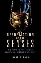 Reformation of the SensesThe Paradox of Religious Belief and Practice in Germany